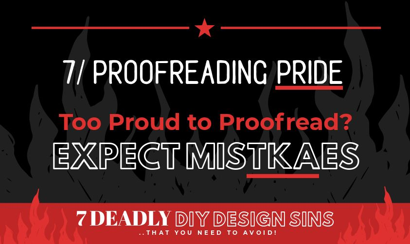 Proofreading Pride - 7 Deadly DIY Design Sins (and how to avoid them!)