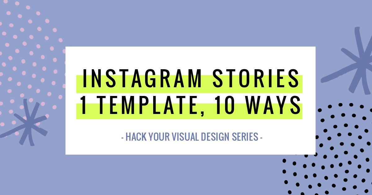 Instagram Story Template Designs, 10 Ways - Hack Your Visual Design