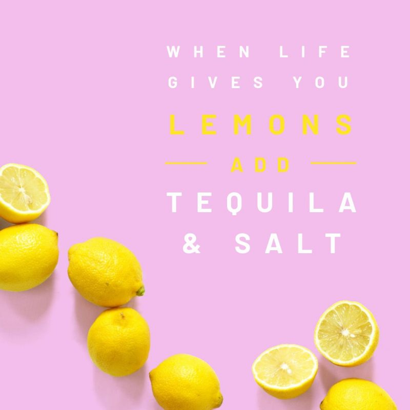 When life gives you lemons, add tequila and salt - Quote template by Easil