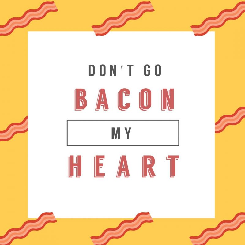 Don't go Bacon My Heart Quote Template by Easil