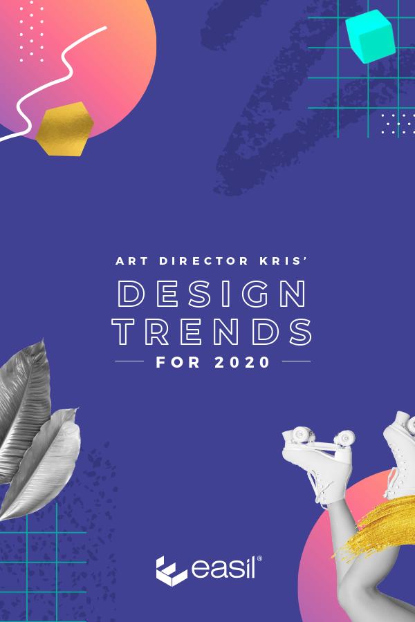 Art Director Kris Design Trends For 2020 Easil
