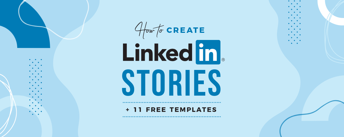 How to create LinkedIn Stories + 11 Free Templates blog header graphic