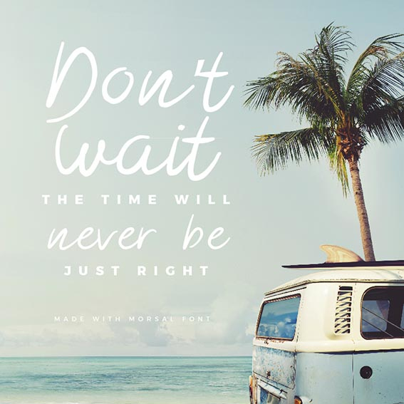 Quote using Morsal Font - Don't Wait, the time will never be right - 73 Best Free Fonts to Create Stunning Designs