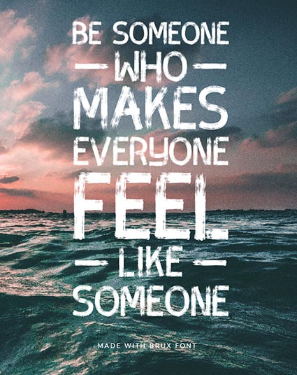 Quote created with Brux Bold - Be Someone who makes everyone feel like someone - 73 Best Free Fonts to Create Stunning Designs