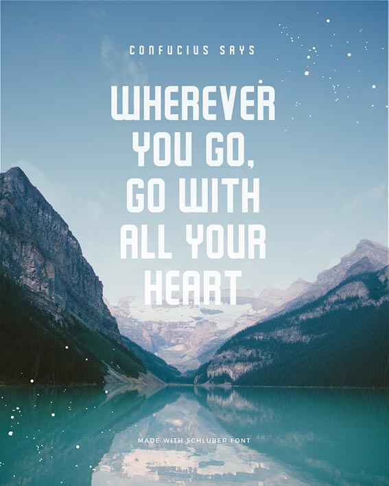 Quote made using Schluber Free Font - Confucious Says Wherever you go, go with all your heart - 93 Best Free Fonts to Create Stunning Designs