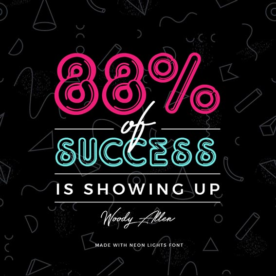 Quote made with Neon Lights Font - 88% of success is showing up by Woody Allen - 93 Best Free Fonts to Create Stunning Designs
