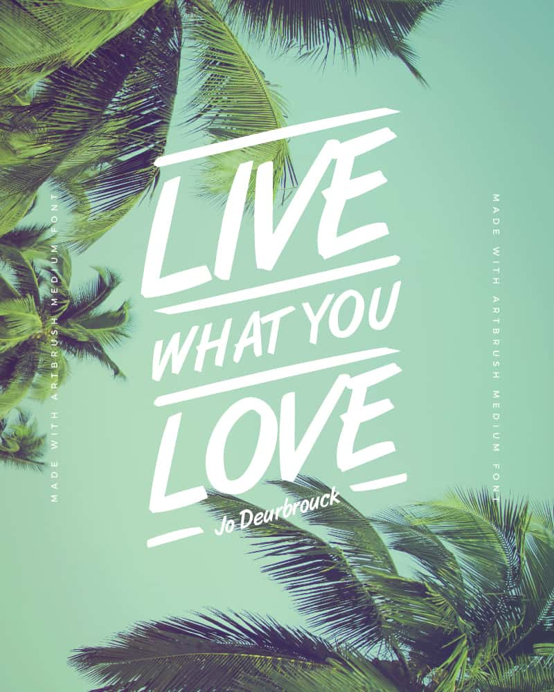 Quote created with Artbrush Medium Font - Live what you love - Jo Deurbrouck - 73 Best Free Fonts to Create Stunning Designs