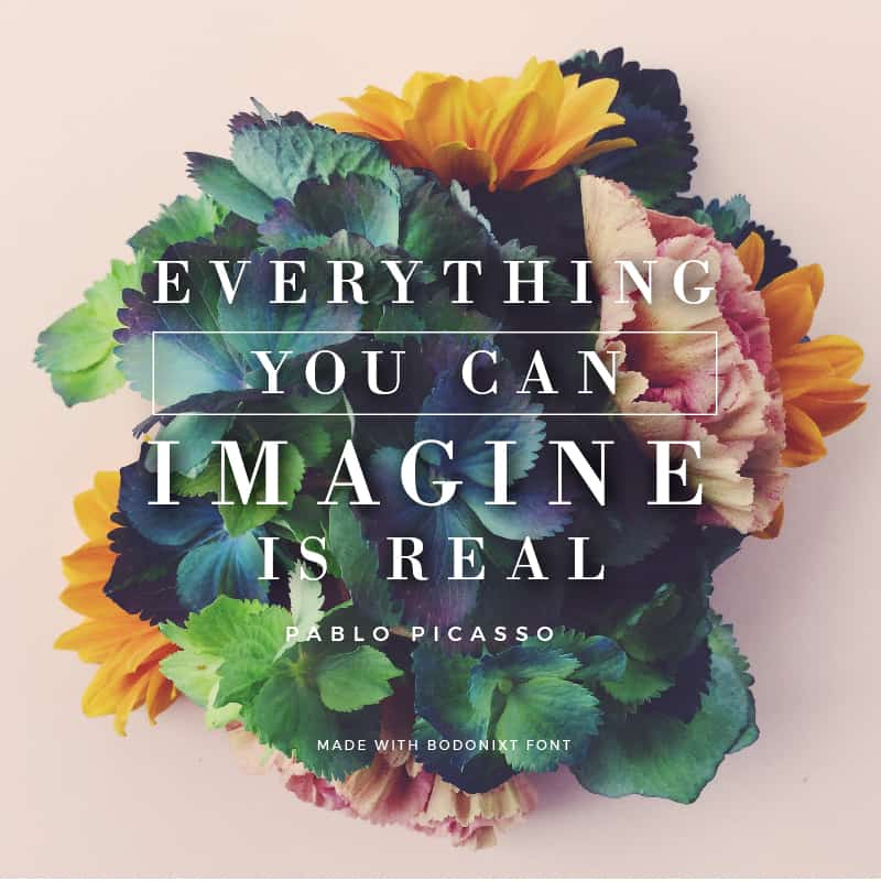 Quote made with Bodoni xt Font - Everything you can imagine is real by Pablo Picasso - 93 Best Free Fonts to Create Stunning Designs