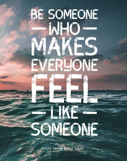 Quote created with Brux Bold - Be Someone who makes everyone feel like someone - 93 Best Free Fonts to Create Stunning Designs