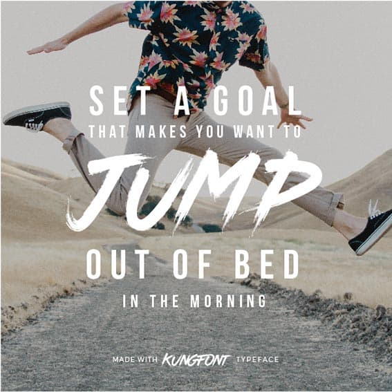 Quote made with Kungfont Typeface - Set a goal that makes you want to jump out of bed in the morning - 93 Best Free Fonts to Create Stunning Designs