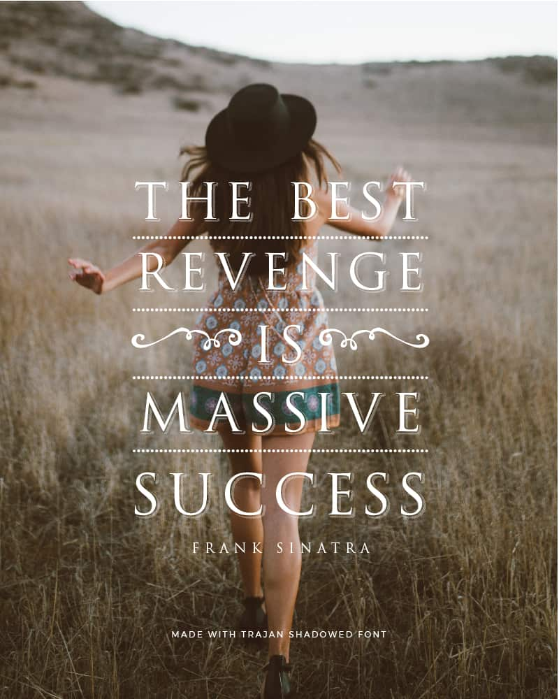 Quote made with Trajan Shadowed Font - The Best Revenge is Massive Success by Frank Sinatra - 93 Best Free Fonts to Create Stunning Designs