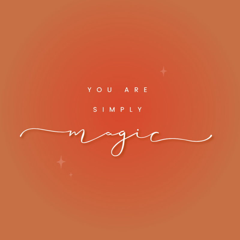 Graphic typeset 'You Are Simply Magic' with florishes on the m & c